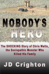 Nobody's Hero: The Shocking Story of Chris Watts, The Sociopathic Monster Who Killed His Family