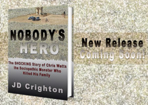 Nobody's Hero: The Shocking Story of Chris Watts, The Sociopathic Monster Who Killed His Family by JD Crighton